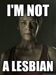 Carol Twd Meme - i m not a lesbian twd carol beth quickmeme