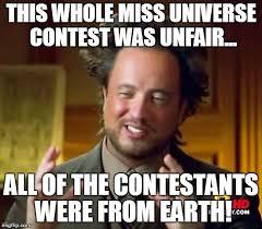 Meme Maker Aliens - think about it this whole miss universe contest was unfair