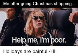 Christmas Shopping Meme - me after going christmas shopping help me i m poor holidays are