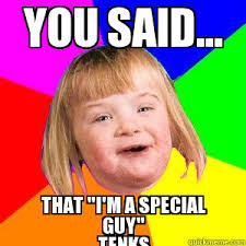 Special Meme - search a meme you said that i m a special guy tenks