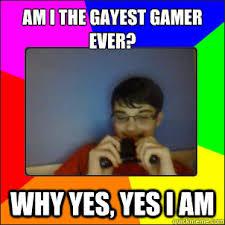 Gayest Meme Ever - gayest gamer ever memes quickmeme
