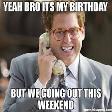 Funny Weekend Meme - top hilarious unique birthday memes to wish friends relatives