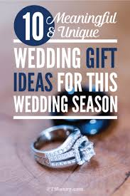 unique wedding gifts 10 meaningful and unique wedding gift ideas pt money