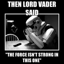 The Force Is Strong With This One Meme - then lord vader said the force isn t strong in this one create meme