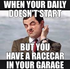 Meme Daily - when your daily doesn t start but you have a racecar in your