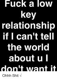 Fuck The World Memes - fuck a low key relationship if i can t tell the world about u i dont