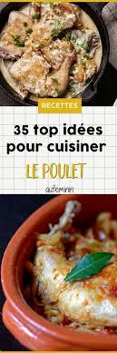 idées de plats à cuisiner de l aile à la cuisse 35 ères de cuisiner le poulet viande