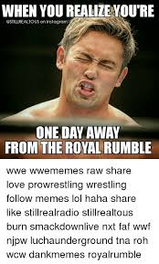 Wwf Memes - when you realize you re on instagram one day away from the royal
