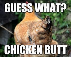 Butt Meme - guess what chicken butt misc quickmeme