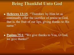 being thankful unto god thanksgiving we need to be thankful to god