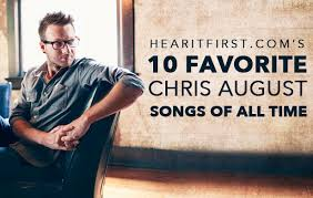 10 favorite chris august songs of all time news hear it first