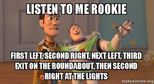 Listen To Me Meme - listen to me rookie first left second right next left third exit