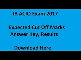 Acio 2017 Results Official Notification Ib Acio Results 2017 Answer Key Expected Cut Marks