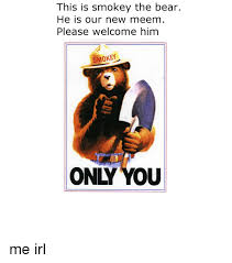 Smokey The Bear Meme - this is smokey the bear he is our new meem please welcome him smokey