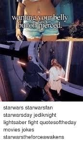 Lightsaber Meme - wanting your belly button pierced starwars starwarsfan starwarsday