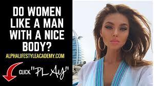 Hairstyles Men Like On Women by Do Women Like A Man With A Nice Body U2013 Alpha Life Style Academy