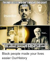 thomas edison didn u0027t invent the light bulb inventor thief
