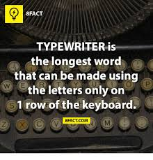 Typewriter Meme - 8fact typewriter is the longest word e that can be made using the