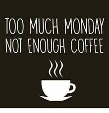 Too Much Coffee Meme - too much monday not enough coffee meme on me me