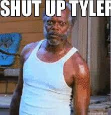 Tyler Meme - meme maker shut up tyler