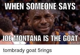 Montana Meme - when someone says joe montana is the goat hematicnet tombrady goat