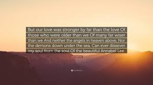 annabel lee by edgar allan poe edgar allan poe quote u201cbut our love was stronger by far than the
