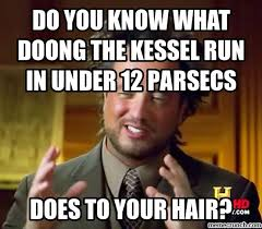 You Know What To Do Meme - you know what doong the kessel run in under 12 parsecs