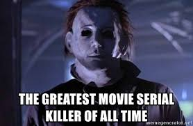 Michael Myers Memes - the greatest movie serial killer of all time michael myers memes