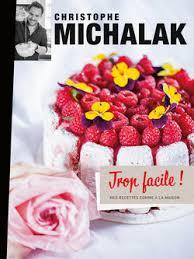 livre de cuisine michalak trop facile christophe michalak livre loisirs