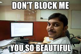 Indian Guy Meme - don t block me you so beautiful indian guy meme generator
