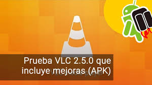 vlc for android apk descarga vlc 2 5 0 para android con numerosas mejoras apk