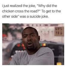 Chicken Meme Jokes - 25 best memes about suicide jokes suicide jokes memes