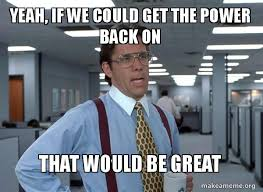 That Would Be Great Meme Maker - yeah if we could get the power back on that would be great that