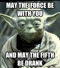 May The Force Be With You Meme - may the force be with you and may the fifth be drank cinco de mayo