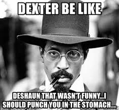 Ike Turner Memes - dexter be like deshaun that wasn t funny i should punch you in the