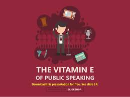 The Vitamin E Of Public Speaking Slideshop Free
