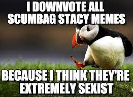 Scumbag Stacy Meme - i downvote all scumbag stacy memes on memegen