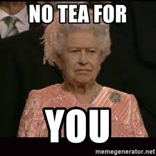 Frowning Meme - no tea for you frowning queen elizabeth meme generator