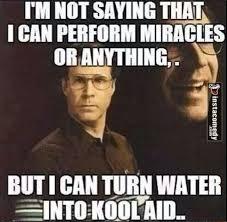 Kool Aid Meme - can turn water into kool aid memes galore pinterest kool aid