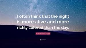 alive colors wallpapers vincent van gogh quote u201ci often think that the night is more
