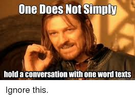 Word Meme - one does not simply hold a conversationwith one word texts quick