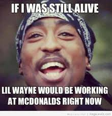 Funny Lil Wayne Memes - if 2pac was alive lil wayne would be working at mcds megalawlz com