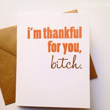 dirty thanksgiving sayings thanks card funny friend card friend gift best friend