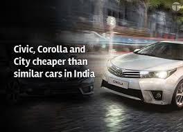 toyota corolla similar cars civic corolla and city cheaper than similar cars in india