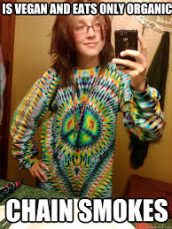 Hippie Chick Meme - is vegan and eats only organic chain smokes trendy hippy girl