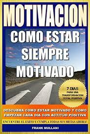 imagenes positivas para empezar el dia motivacion como estar siempre motivado 7 dias para una