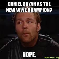Bryan Meme - daniel bryan as the new wwe chion nope make a meme