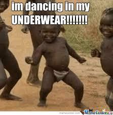 Underwear Meme - dancing in my underwear by jenight meme center