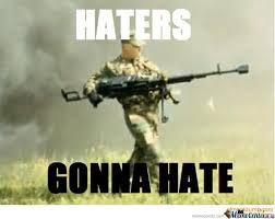 Haters Gonna Hate Meme - haters gonna hate by gunitx meme center