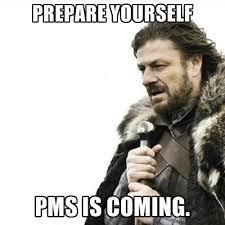 Pms Meme - prepare yourself pms is coming create meme